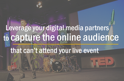 Leverage digital media experts to capture online audiences at your next live event