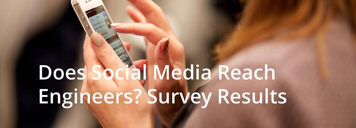 Does social media reach engineers? Survey results say yes.